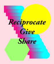 Reciprocate, Give, Share