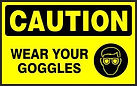 Caution Safety Signs - Wear your Googles