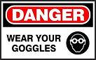 Danger Safety Sign - Wear your googles