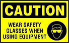 Caution Safety Signs - Wear safety glasses when using equipment
