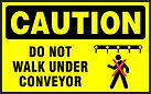 Caution Safety Sign - Do Not Walk Under conveyor