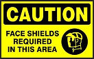 Caution Safety Sign - Face Shields require in this area