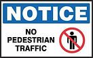 Notice Safety Sign - No Pedestrian Traffic