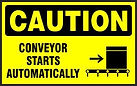 Caution Safety Signs -Conveyor Starts Automatically