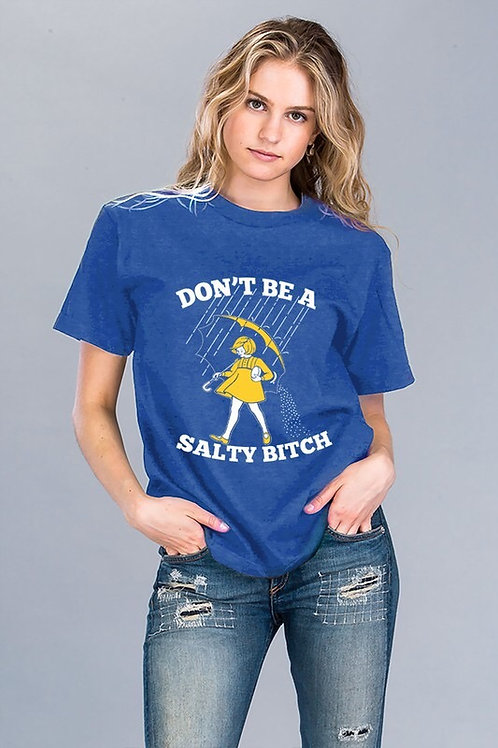 Don't Be A Salty Bitch T-Shirt - Free Shipping