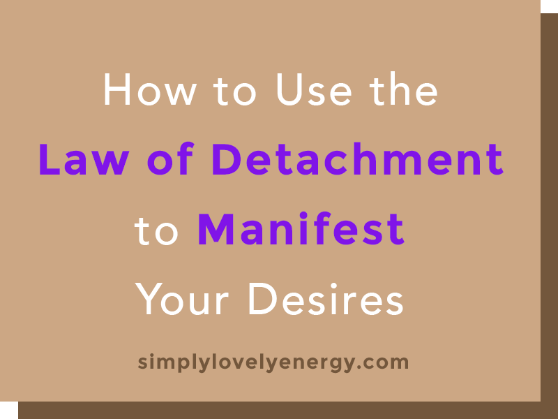 """text that reads """"How to Use the Law of Detachment to Manifest Your Desires"""""""