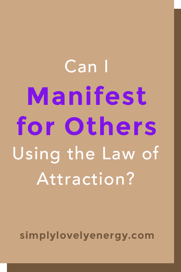 """image that reads, """"Can I Manifest for Others Using the Law of Attraction?"""""""