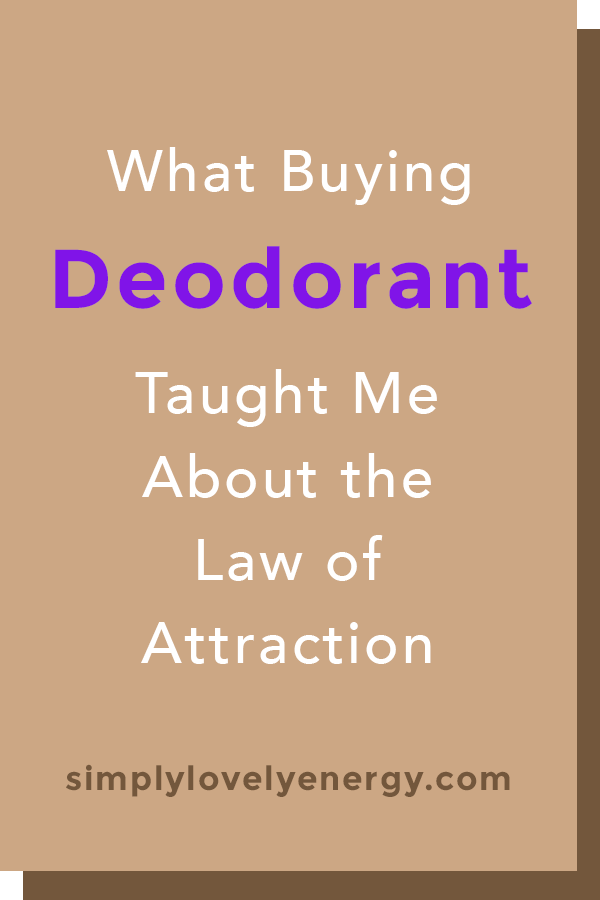 """Image that Reads, """"What Buying Deodorant Taught Me About the Law of Attraction"""""""
