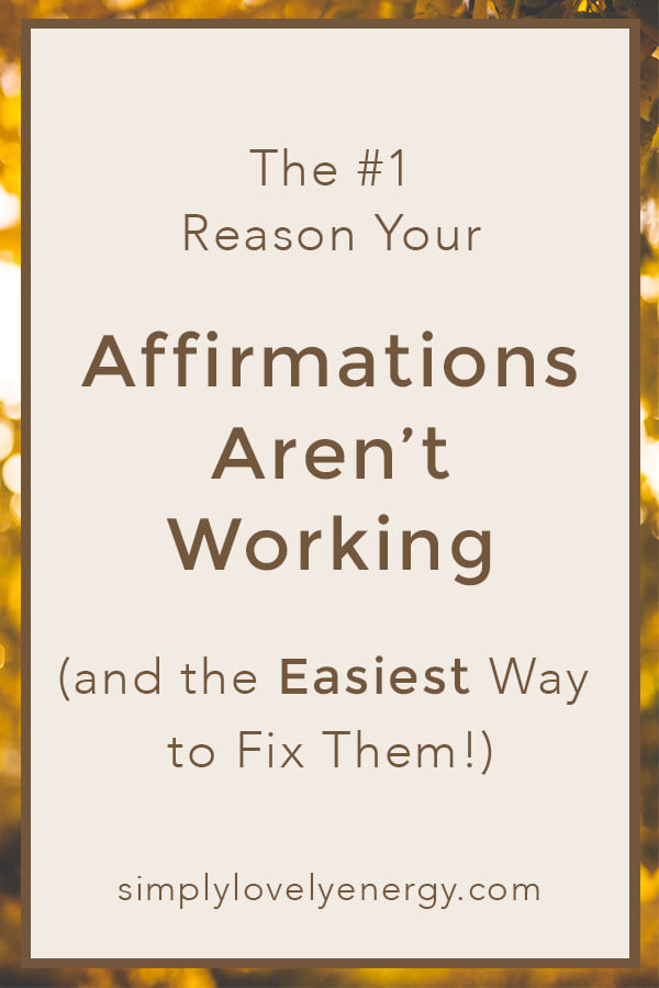 """image that reads, """"the #1 reason your affirmations aren't working (and the easiest way to fix them!)"""""""
