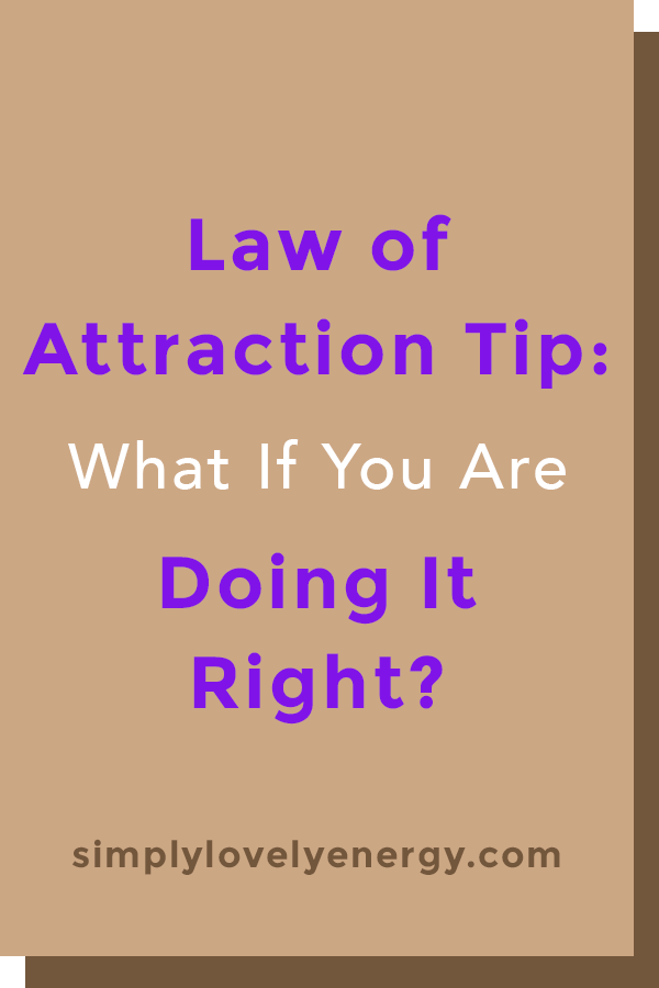 """image that reads, """"Law of Attraction Tip: What If You Are Doing It Right?"""""""
