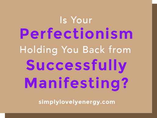 Is Your Perfectionism Holding You Back from Successful Manifesting?