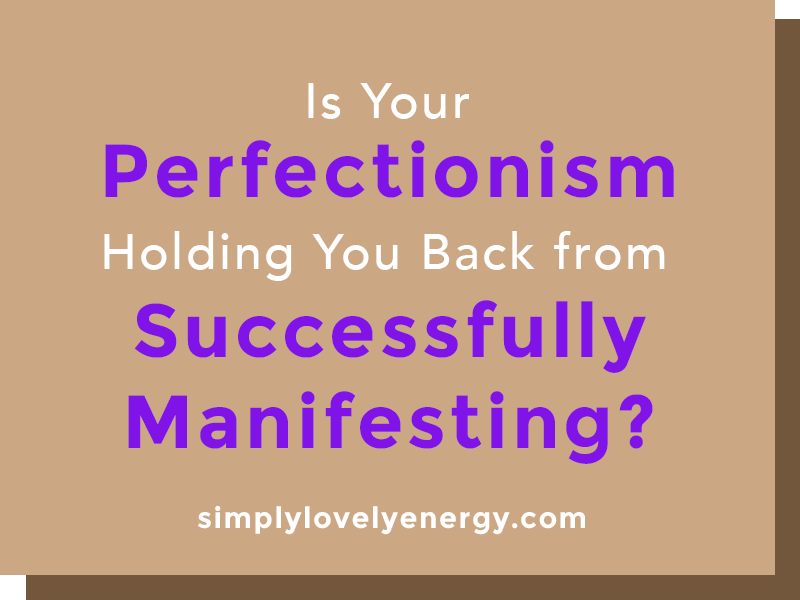 """image that reads, """"Is Your Perfectionism Holding You Back from successful Manifesting?"""""""