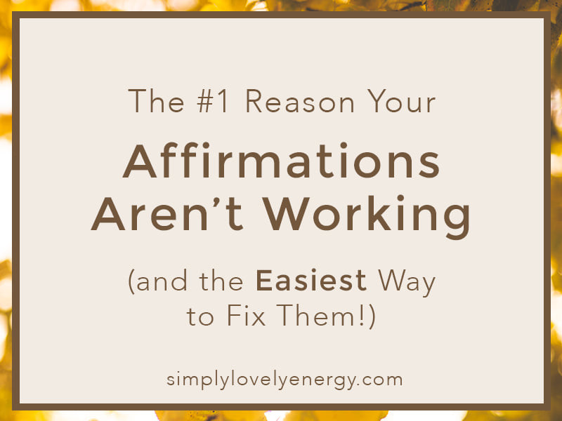 """image that reads, """"the #1 reason your affirmations aren't working and the easiest way to fix them"""""""