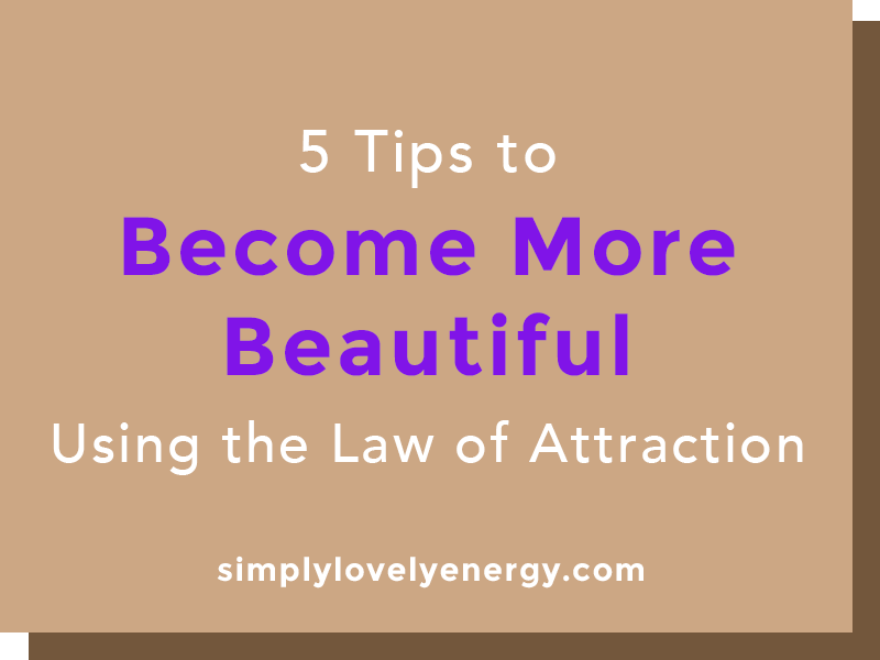 """image that reads, """"5 Tips to Become More Beautiful Using the Law of Attraction"""""""