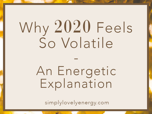 Why 2020 Feels So Volatile - An Energetic Explanation