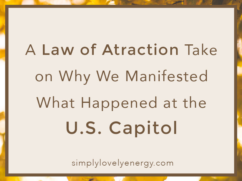 """image that reads, """"A Law of Attraction Take on Why We Manifested What Happened at the U.S. Capitol"""""""