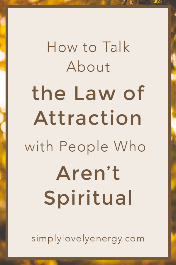 """image that reads """"how to talk about the law of attraction with people who aren't spiritual"""""""