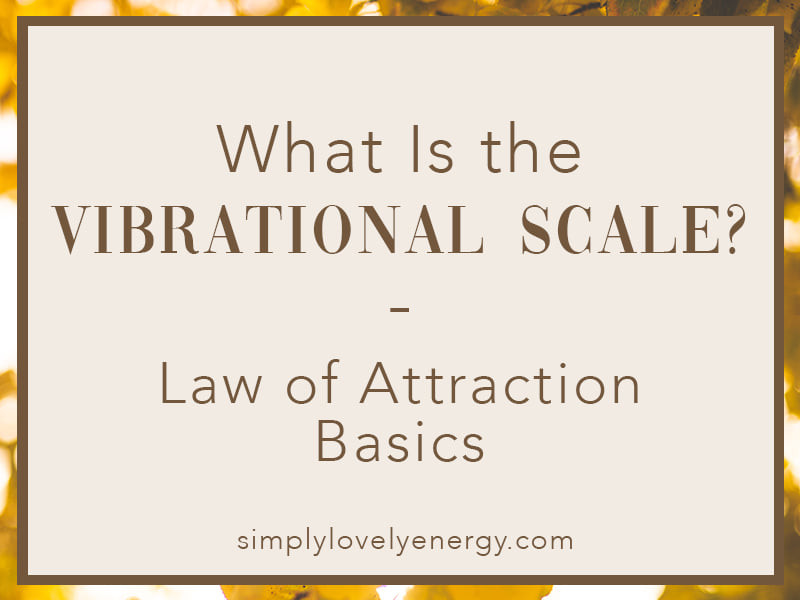 """image that reads, """"What is the Vibrational Scale? - Law of Attraction Basics"""""""