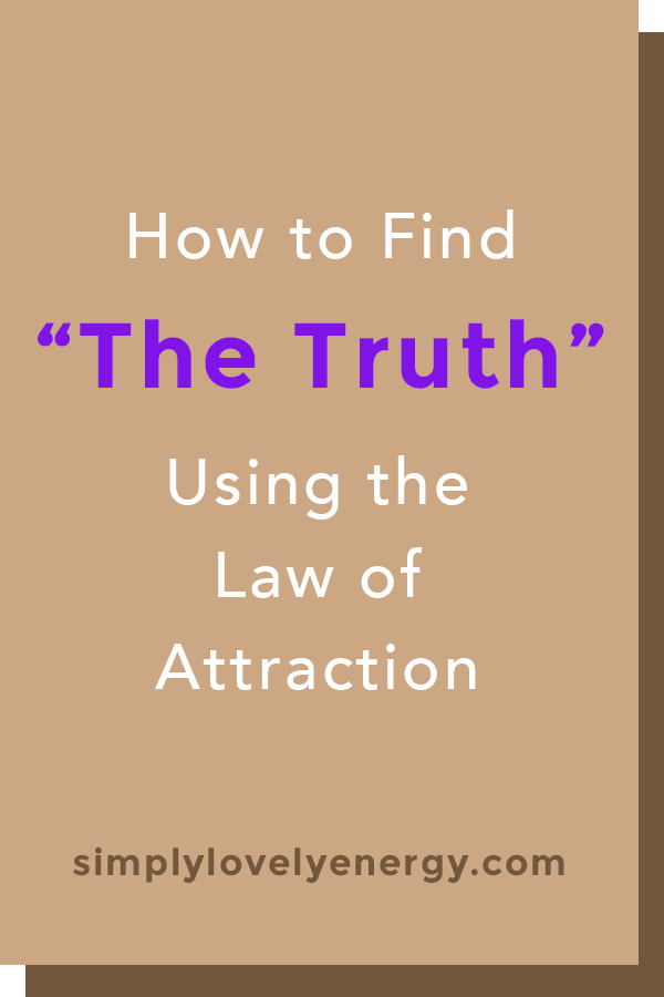 """image that reads, """"How to Find """"The Truth"""" Using the Law of Attraction"""""""