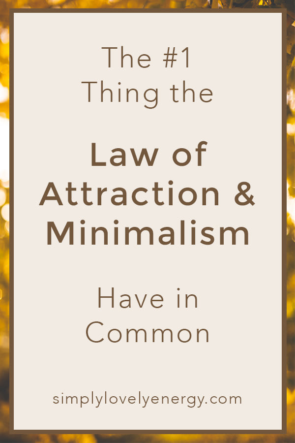 """image that reads, """"The #1 Thing Minimalism and the Law of Attraction Have in Common"""""""