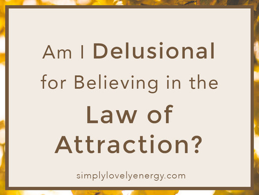 Am I Delusional for Believing in the Law of Attraction?