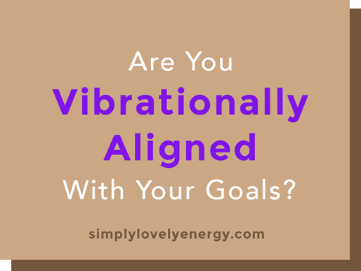 Are You Vibrationally Aligned With Your Goals?