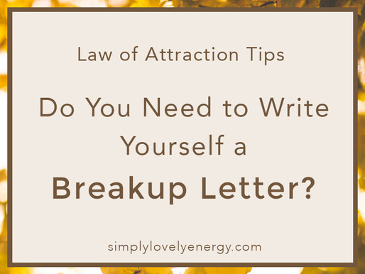 Do You Need to Write Yourself a Breakup Letter? - Law of Attraction Tips