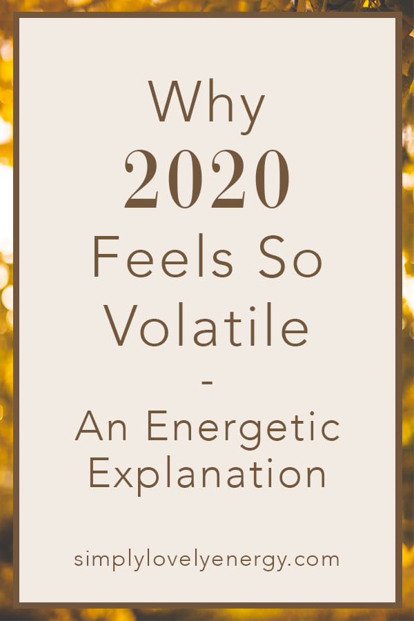 """image that reads """"Why 2020 Feels So Volatile - An Energetic Explanation"""""""