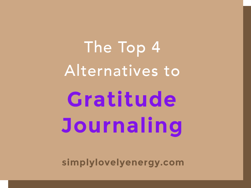 """text that reads, """"The Top 4 Alternatives to Gratitude Journaling"""""""