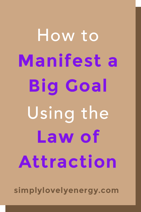 """text that reads """"How to Manifest A Big Goal Using the Law of Attraction"""""""