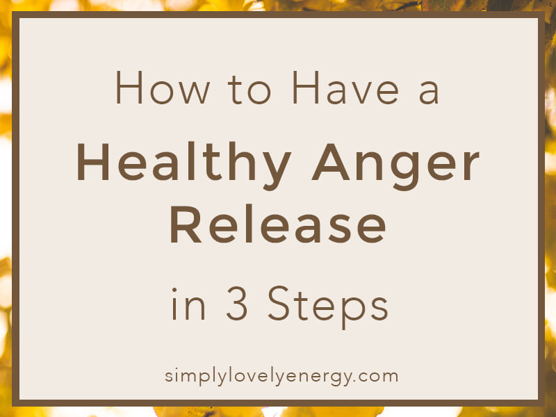 """image that reads """"how to have a healthy anger release in 3 steps"""""""