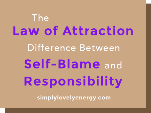 The Law of Attraction Difference Between Self-Blame and Responsibility