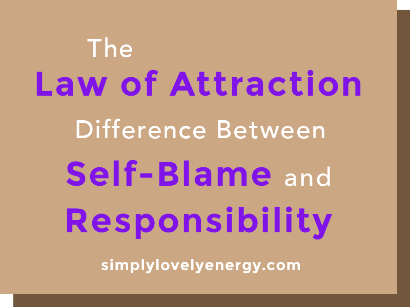 """text that reads """"The Law of Attraction Difference Between Self-Blame and Responsibility"""""""