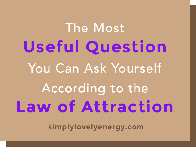 """text that reads """"The Most Useful Question You Can Ask Yourself According to the Law of Attraction"""""""