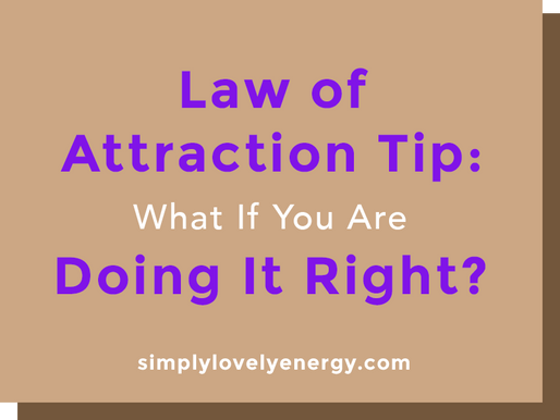 Law of Attraction Tip: What If You Are Doing It Right?