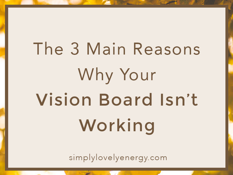 """image that reads """"the 3 main reasons why your vision board isn't working"""""""