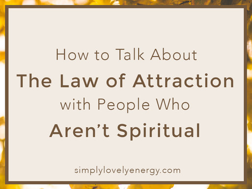 How to Talk About the Law of Attraction with People Who Aren't Spiritual (VIDEO)