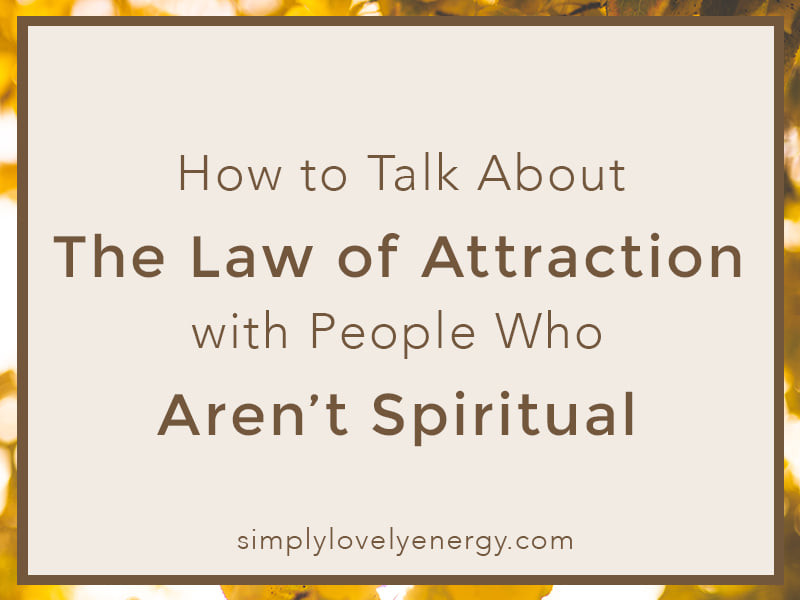 """image that reads """"how to talk about the law of attraction with people who aren't spiritual"""