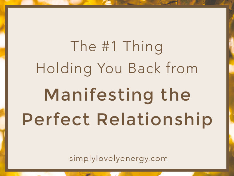 """image that reads, """"the #1 thing holding you back from manifesting the perfect relationship"""""""