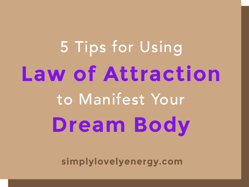 """text that reads """"5 Tips for Using the Law of Attraction to Manifest Your Dream Body"""""""