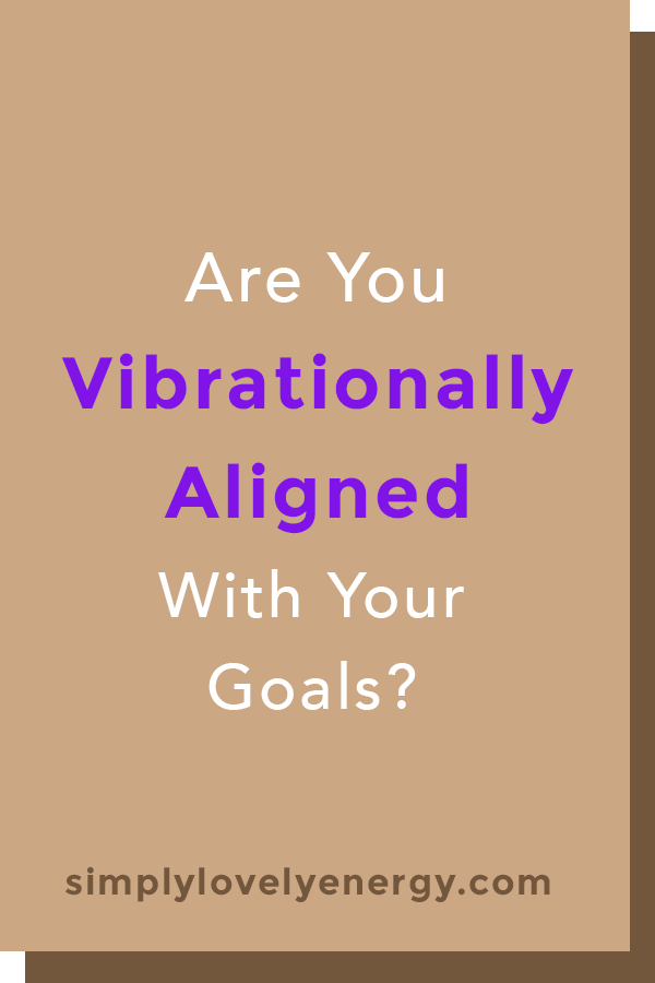 """text that reads, """"Are You Vibrationally Aligned With Your Goals?"""""""