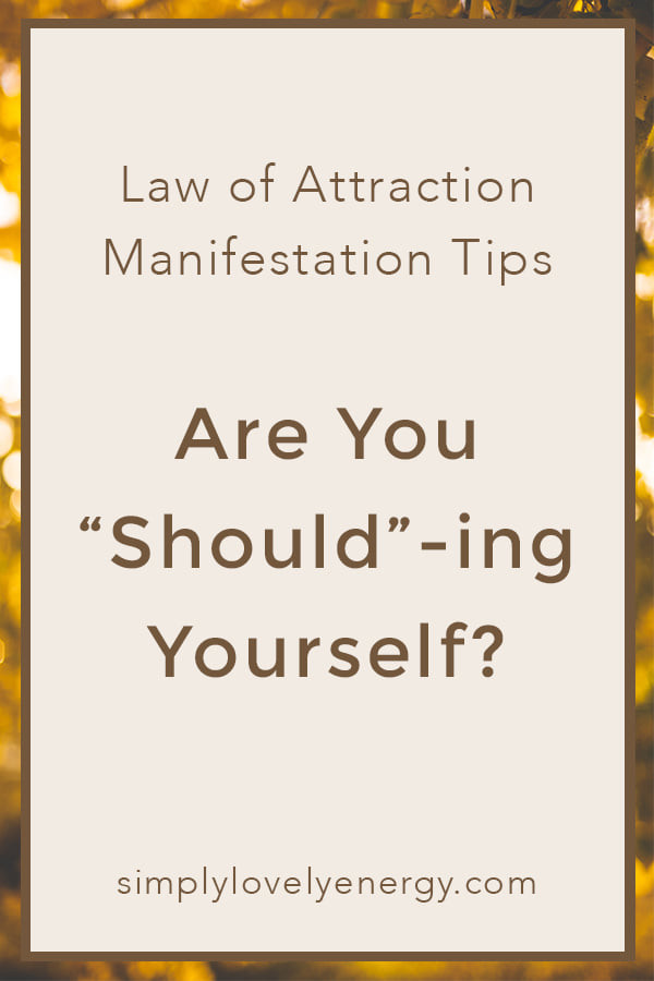 """images that reads, """"are you """"should""""-ing yourself? Law of attraction manifestation tips"""""""