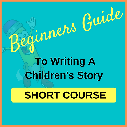 SHORT COURSE: Beginners Guide To Writing A Children's Story