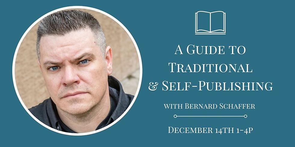 A Guide to Traditional & Self-Publishing w/ Bernard Schaffer