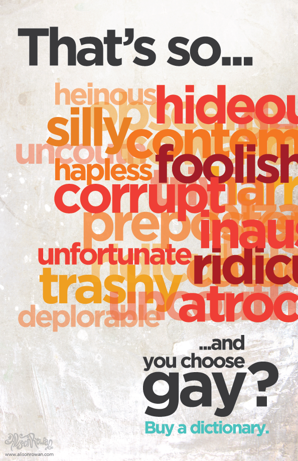 "Poster that says ""That's so... heinous, hideous, obscene, silly, uncouth, foolish, unfortunate, ridiculous, trashy, deplorable, hapless, corrupt, atrocious ... and you choose gay? Buy a Dictionary"" Some of the words are partially obscured or cut off."