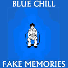 BLUE CHILL - Fake Memories