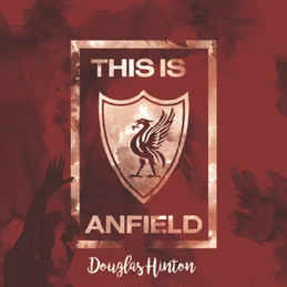 DOUGLAS HINTON - This Is Anfield