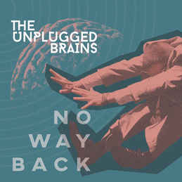 THE UNPLUGGED BRAINS - No Way Back