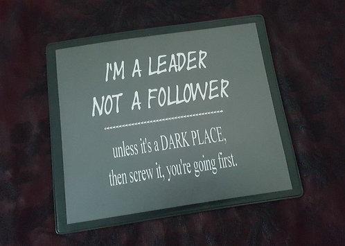 I'm a leader, Not a follower.. Mousemat