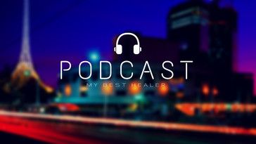 My Best Healer Podcast